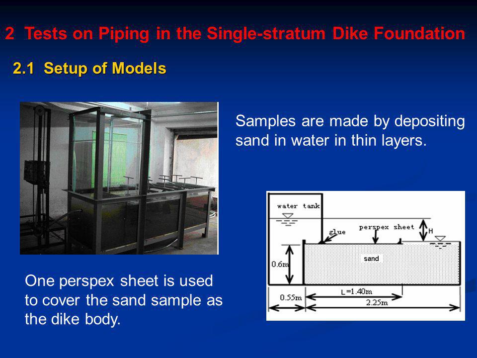 2 Tests on Piping in the Single-stratum Dike Foundation One perspex sheet is used to cover the sand sample as the dike body.