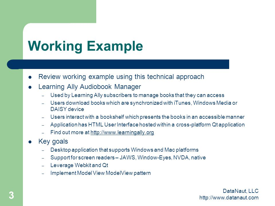 DataNaut, LLC http://www.datanaut.com 3 Working Example Review working example using this technical approach Learning Ally Audiobook Manager – Used by