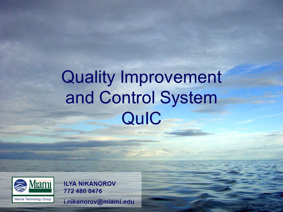 Quality Improvement and Control System QuIC ILYA NIKANOROV 772 480 0476 i.nikanorov@miami.edu