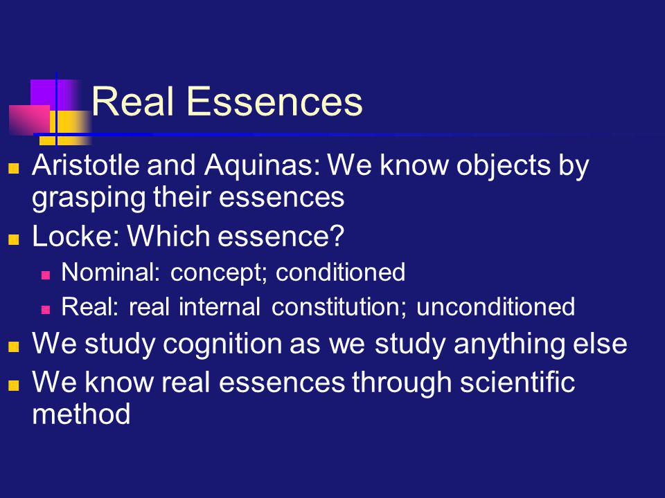Real Essences Aristotle and Aquinas: We know objects by grasping their essences Locke: Which essence.