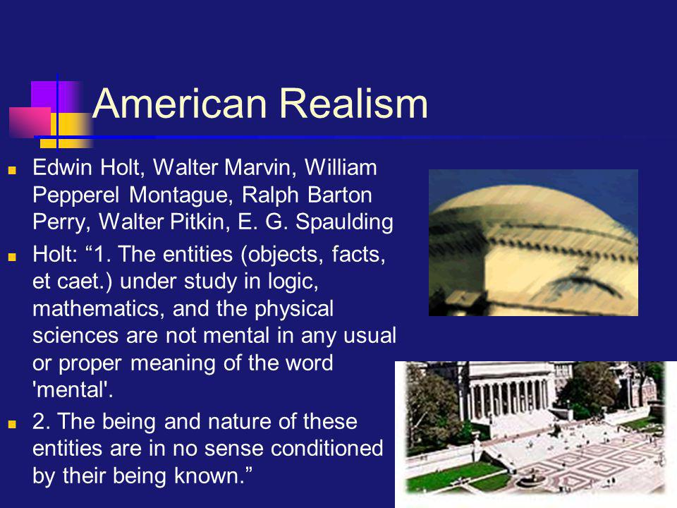 American Realism Edwin Holt, Walter Marvin, William Pepperel Montague, Ralph Barton Perry, Walter Pitkin, E.