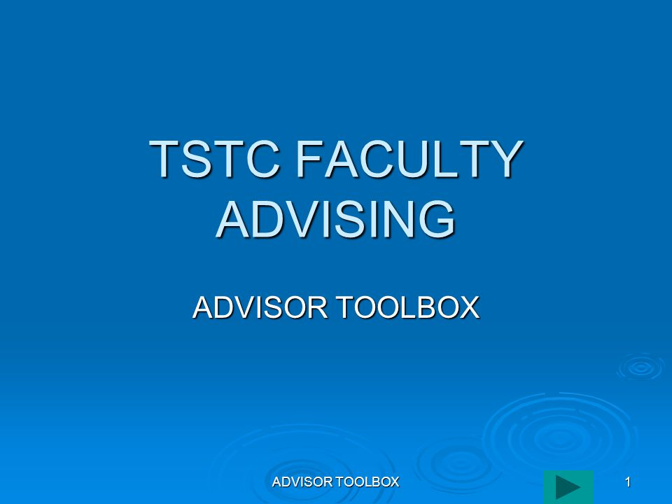 ADVISOR TOOLBOX 1 TSTC FACULTY ADVISING ADVISOR TOOLBOX