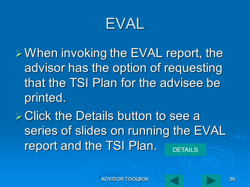 ADVISOR TOOLBOX35 EVAL  When invoking the EVAL report, the advisor has the option of requesting that the TSI Plan for the advisee be printed.