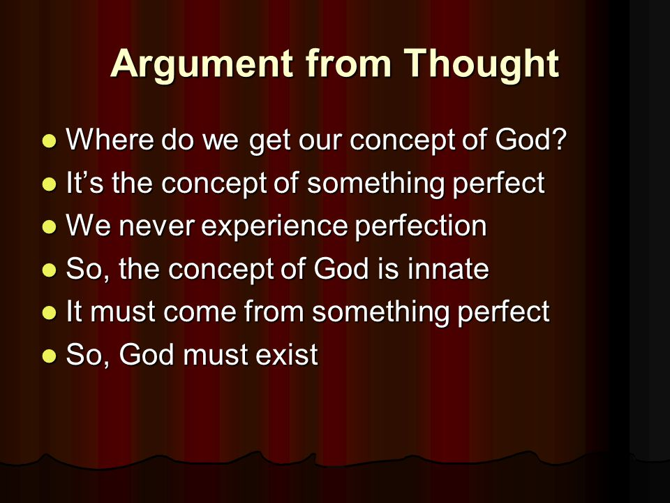 Argument from Thought Where do we get our concept of God.