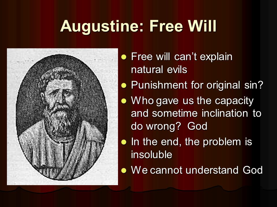 Augustine: Free Will Free will can't explain natural evils Free will can't explain natural evils Punishment for original sin.