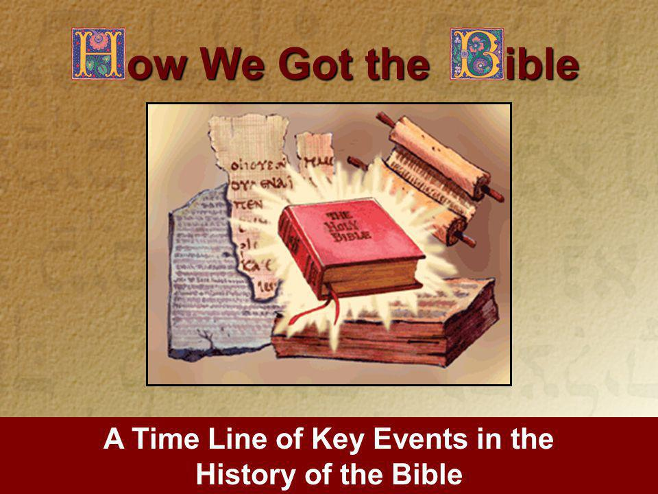 A Time Line of Key Events in the History of the Bible ow We Got the ible