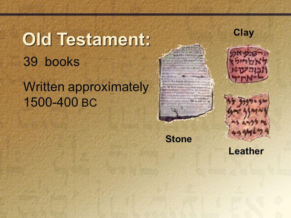 Stone Clay Leather 39 books Written approximately 1500-400 BC Old Testament: