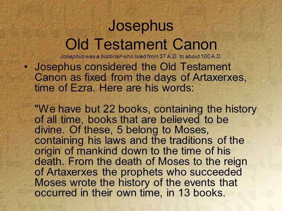 Josephus Old Testament Canon Josephus was a historian who lived from 37 A.D.