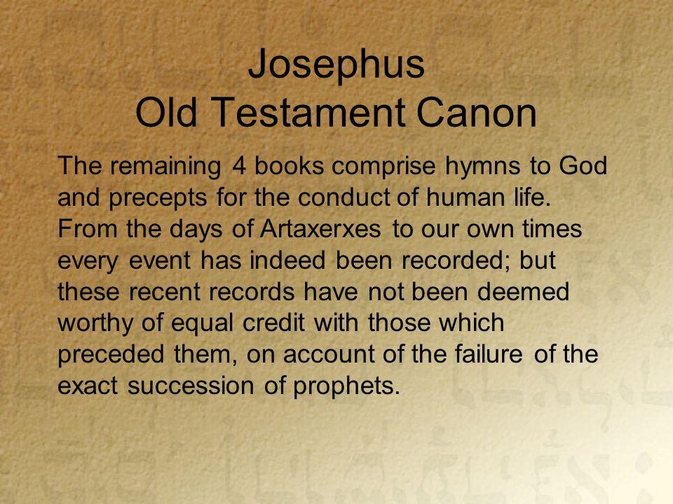 Josephus Old Testament Canon The remaining 4 books comprise hymns to God and precepts for the conduct of human life.