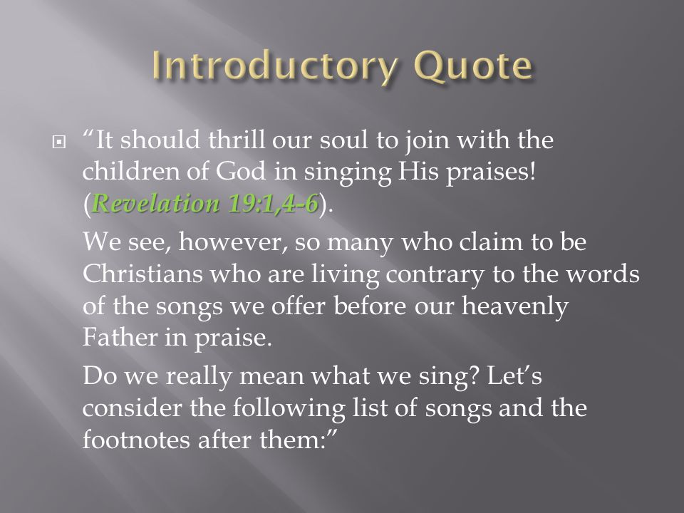 Revelation 19:1,4-6  It should thrill our soul to join with the children of God in singing His praises.