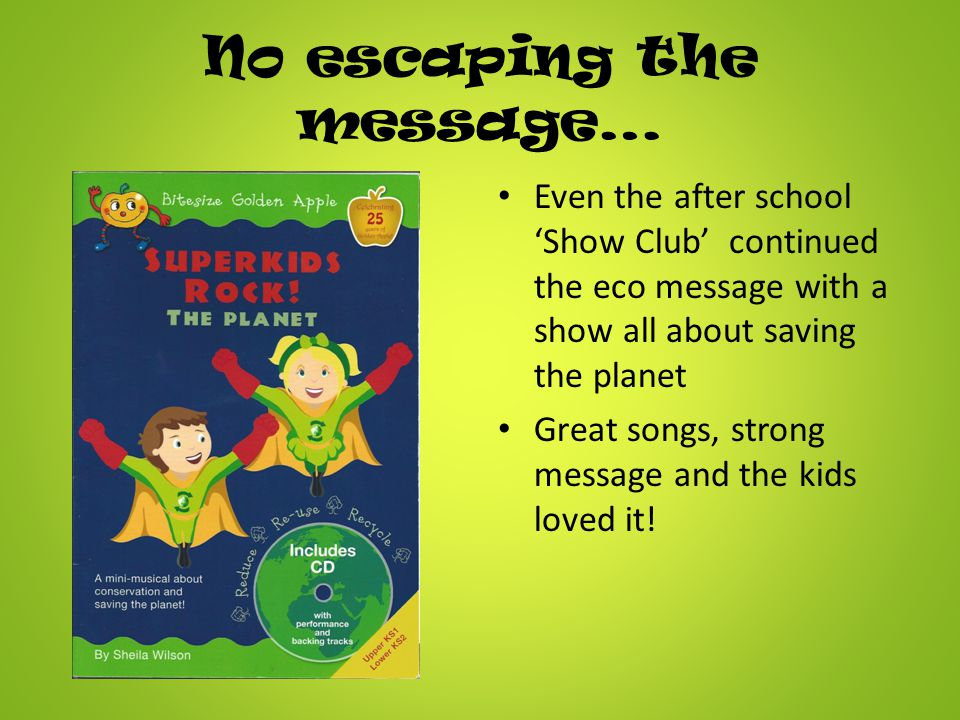 No escaping the message… Even the after school 'Show Club' continued the eco message with a show all about saving the planet Great songs, strong message and the kids loved it!