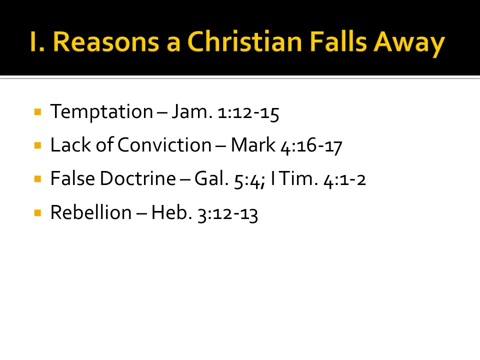  Temptation – Jam. 1:12-15  Lack of Conviction – Mark 4:16-17  False Doctrine – Gal.
