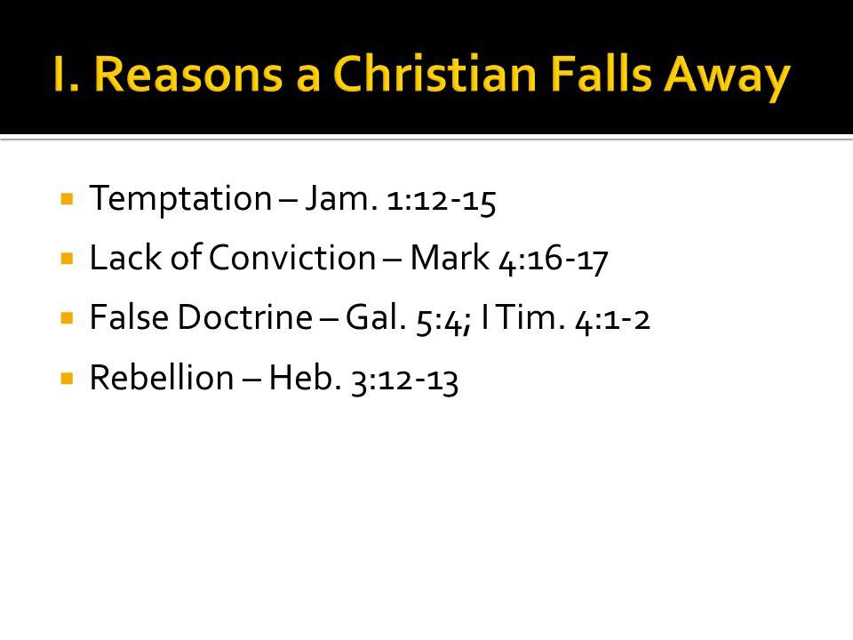  Temptation – Jam. 1:12-15  Lack of Conviction – Mark 4:16-17  False Doctrine – Gal.