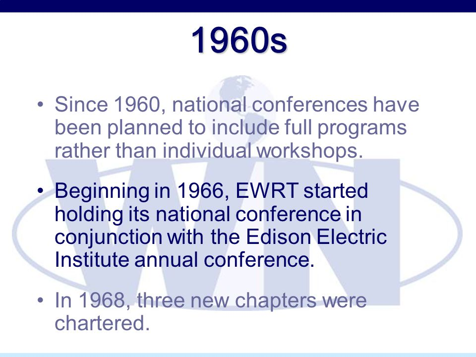 1960s Since 1960, national conferences have been planned to include full programs rather than individual workshops. Beginning in 1966, EWRT started ho