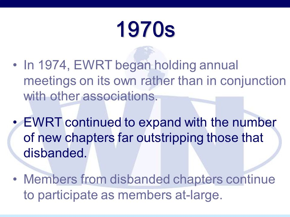 1970s In 1974, EWRT began holding annual meetings on its own rather than in conjunction with other associations.