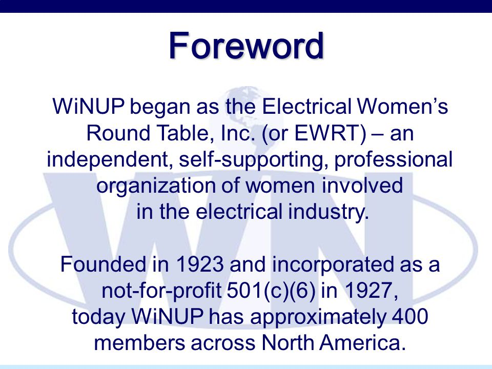 Foreword WiNUP began as the Electrical Women's Round Table, Inc. (or EWRT) – an independent, self-supporting, professional organization of women invol