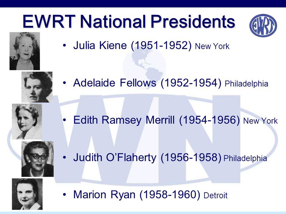 EWRT National Presidents Julia Kiene (1951-1952) New York Adelaide Fellows (1952-1954) Philadelphia Edith Ramsey Merrill (1954-1956) New York Judith O