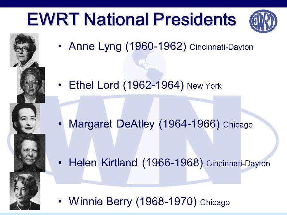 EWRT National Presidents Anne Lyng (1960-1962) Cincinnati-Dayton Ethel Lord (1962-1964) New York Margaret DeAtley (1964-1966) Chicago Helen Kirtland (