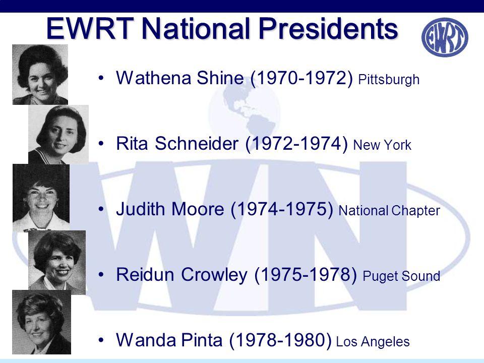 EWRT National Presidents Wathena Shine (1970-1972) Pittsburgh Rita Schneider (1972-1974) New York Judith Moore (1974-1975) National Chapter Reidun Cro