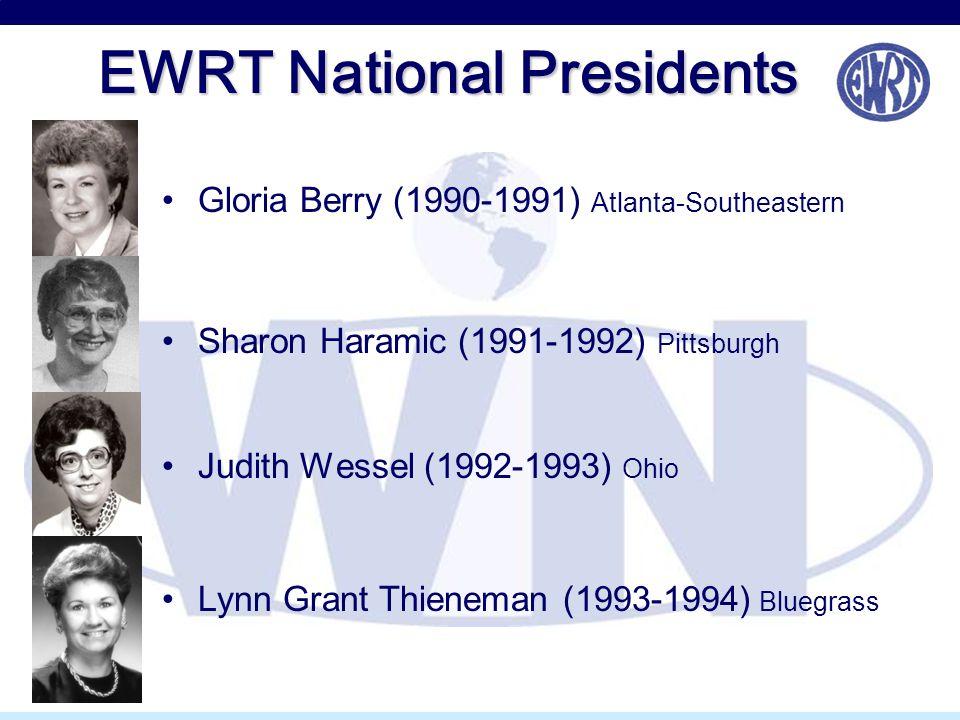 EWRT National Presidents Gloria Berry (1990-1991) Atlanta-Southeastern Sharon Haramic (1991-1992) Pittsburgh Judith Wessel (1992-1993) Ohio Lynn Grant