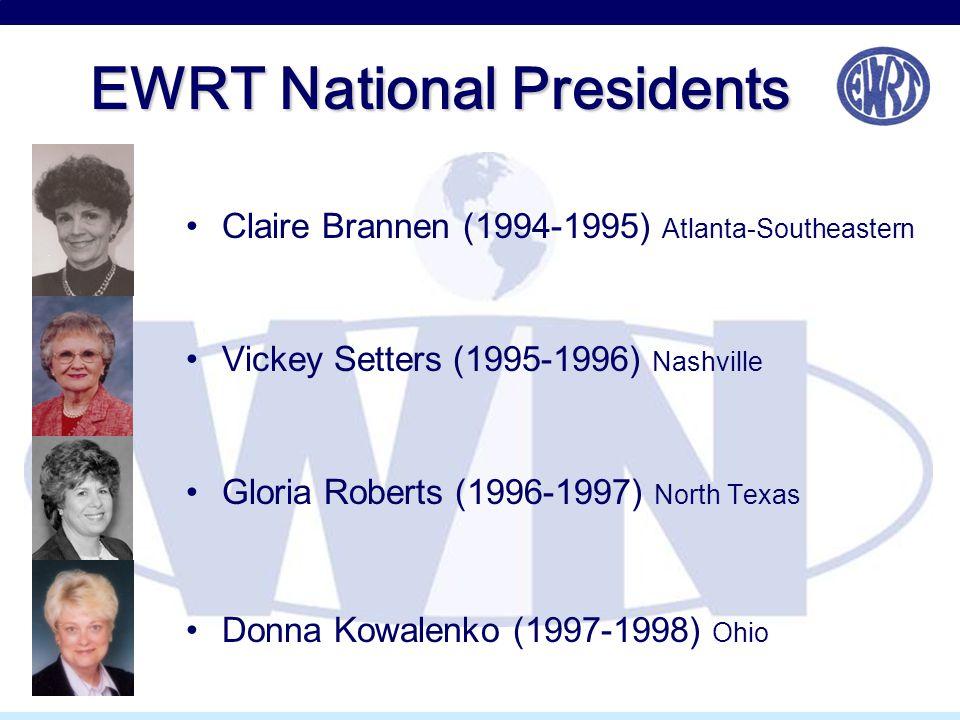 EWRT National Presidents Claire Brannen (1994-1995) Atlanta-Southeastern Vickey Setters (1995-1996) Nashville Gloria Roberts (1996-1997) North Texas D