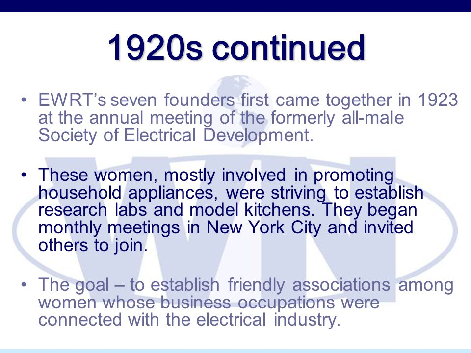 1920s continued EWRT's seven founders first came together in 1923 at the annual meeting of the formerly all-male Society of Electrical Development.