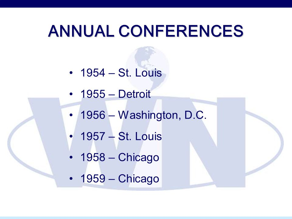 ANNUAL CONFERENCES 1954 – St. Louis 1955 – Detroit 1956 – Washington, D.C.