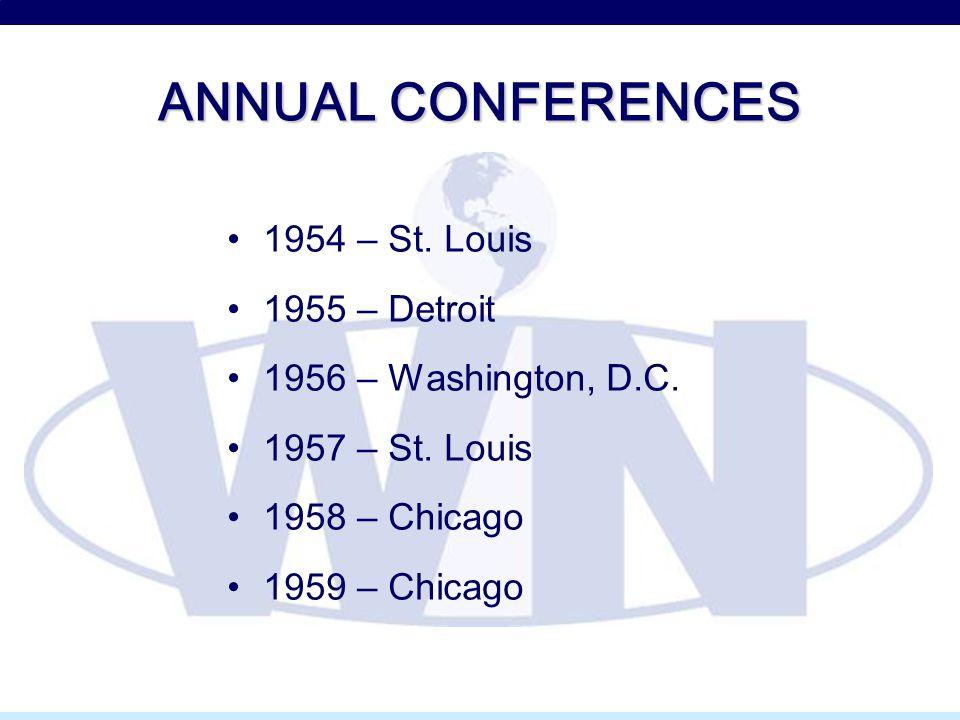 ANNUAL CONFERENCES 1954 – St. Louis 1955 – Detroit 1956 – Washington, D.C. 1957 – St. Louis 1958 – Chicago 1959 – Chicago
