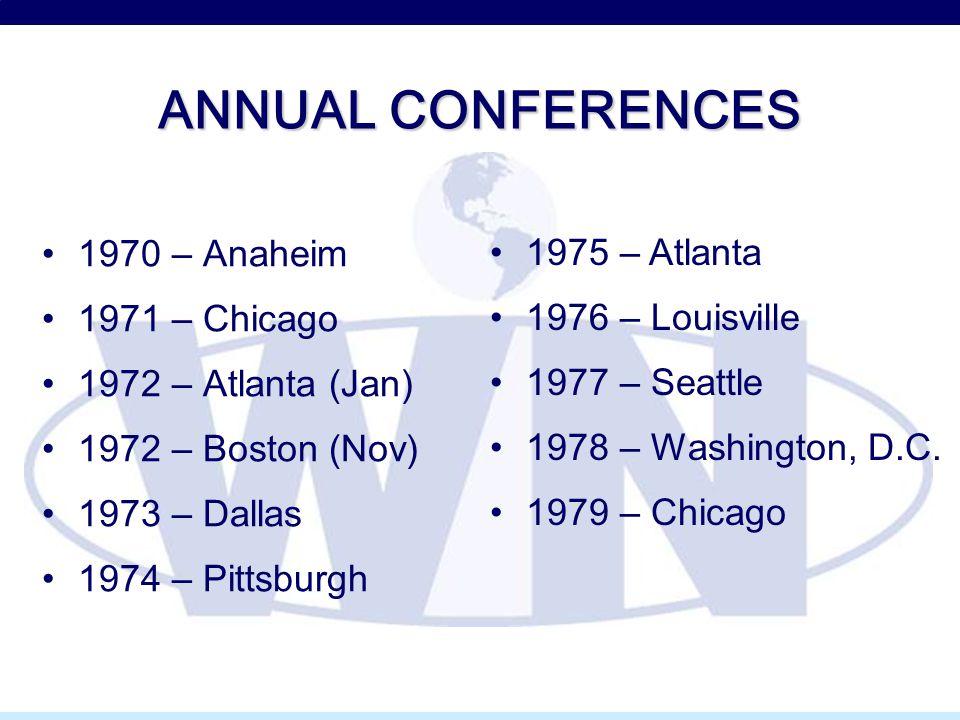 ANNUAL CONFERENCES 1970 – Anaheim 1971 – Chicago 1972 – Atlanta (Jan) 1972 – Boston (Nov) 1973 – Dallas 1974 – Pittsburgh 1975 – Atlanta 1976 – Louisv