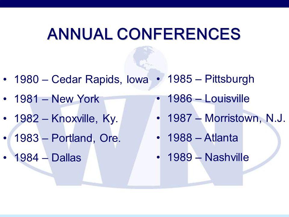 ANNUAL CONFERENCES 1980 – Cedar Rapids, Iowa 1981 – New York 1982 – Knoxville, Ky. 1983 – Portland, Ore. 1984 – Dallas 1985 – Pittsburgh 1986 – Louisv