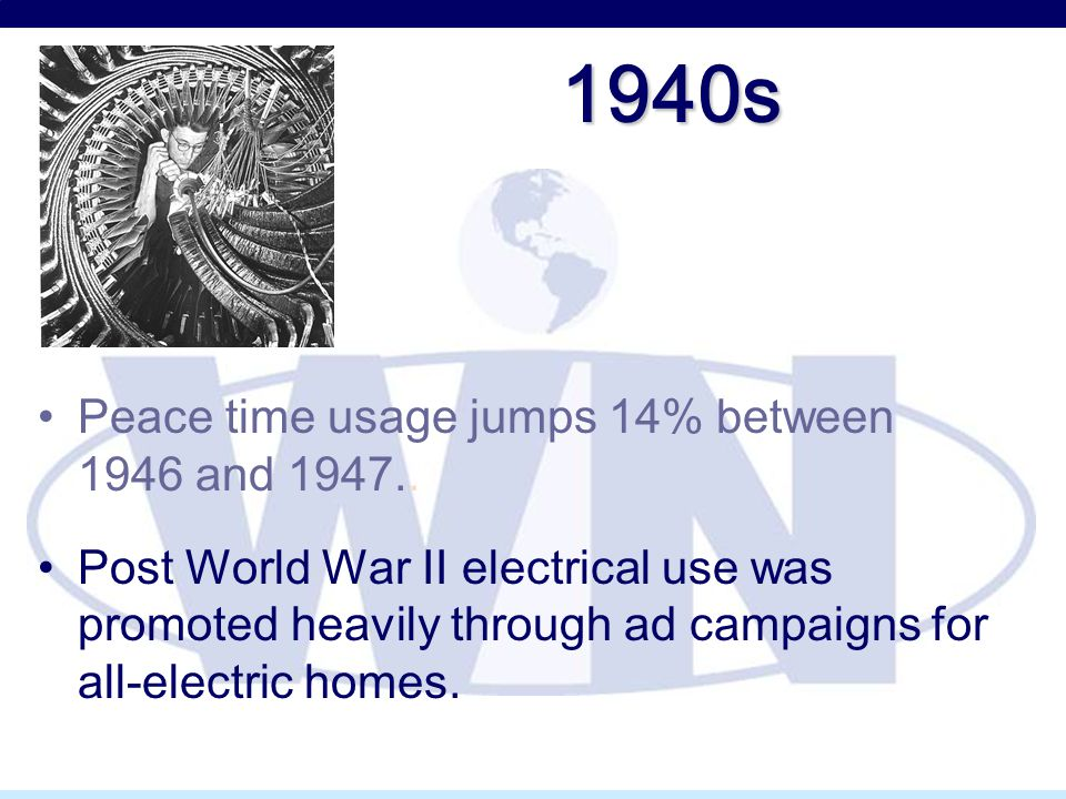 1940s Peace time usage jumps 14% between 1946 and 1947.. Post World War II electrical use was promoted heavily through ad campaigns for all-electric h