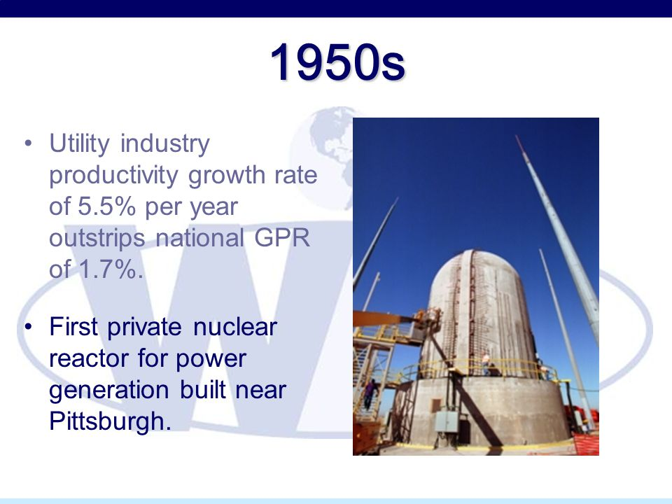 1950s Utility industry productivity growth rate of 5.5% per year outstrips national GPR of 1.7%.