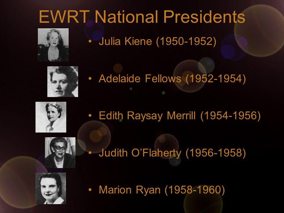 EWRT National Presidents Julia Kiene (1950-1952) Adelaide Fellows (1952-1954) Edith Raysay Merrill (1954-1956) Judith O'Flaherty (1956-1958) Marion Ryan (1958-1960)
