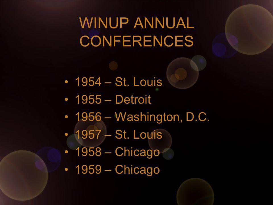 WINUP ANNUAL CONFERENCES 1954 – St. Louis 1955 – Detroit 1956 – Washington, D.C.