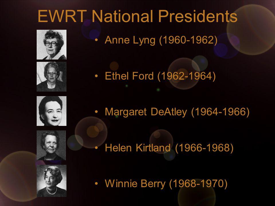 EWRT National Presidents Anne Lyng (1960-1962) Ethel Ford (1962-1964) Margaret DeAtley (1964-1966) Helen Kirtland (1966-1968) Winnie Berry (1968-1970)