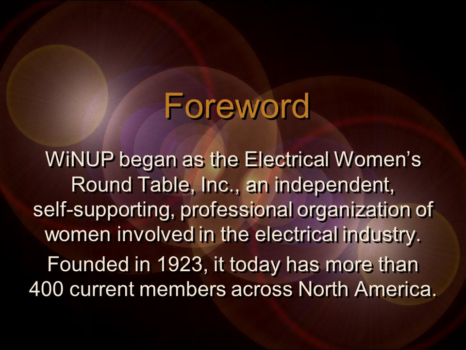 Foreword WiNUP began as the Electrical Women's Round Table, Inc., an independent, self-supporting, professional organization of women involved in the electrical industry.