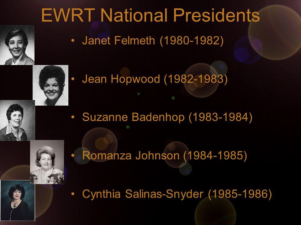 EWRT National Presidents Janet Felmeth (1980-1982) Jean Hopwood (1982-1983) Suzanne Badenhop (1983-1984) Romanza Johnson (1984-1985) Cynthia Salinas-Snyder (1985-1986)