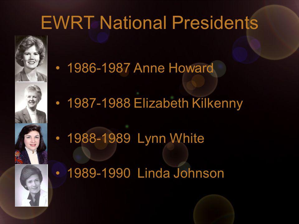 EWRT National Presidents 1986-1987 Anne Howard 1987-1988 Elizabeth Kilkenny 1988-1989 Lynn White 1989-1990 Linda Johnson