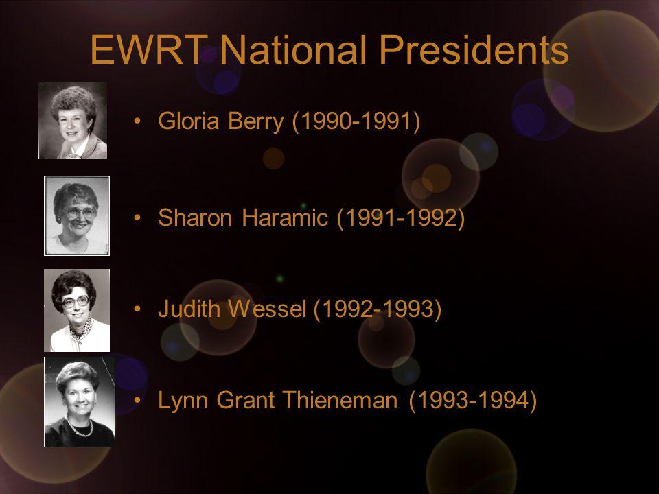 EWRT National Presidents Gloria Berry (1990-1991) Sharon Haramic (1991-1992) Judith Wessel (1992-1993) Lynn Grant Thieneman (1993-1994)
