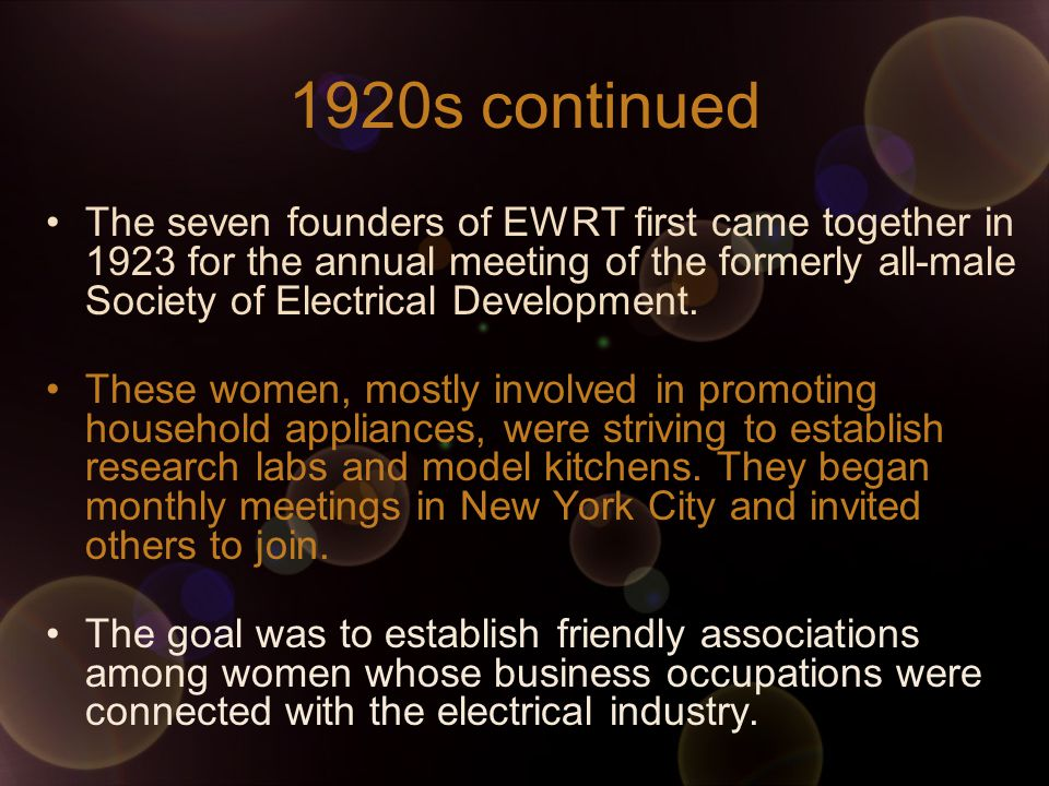1920s continued The seven founders of EWRT first came together in 1923 for the annual meeting of the formerly all-male Society of Electrical Development.