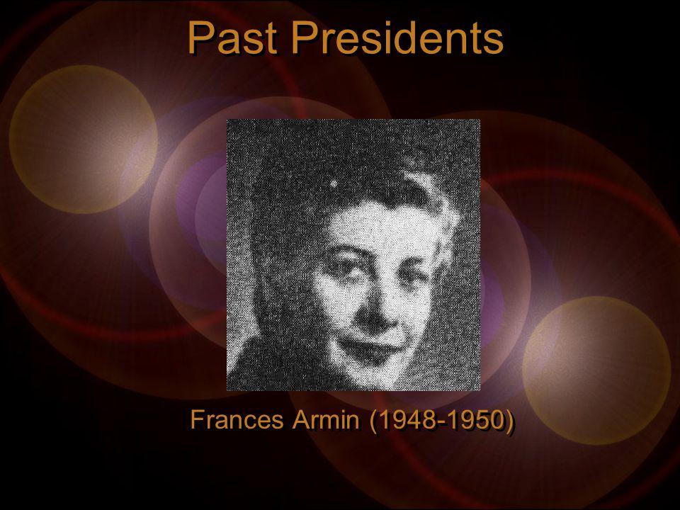 Past Presidents Frances Armin (1948-1950) Frances Armin (1948-1950)