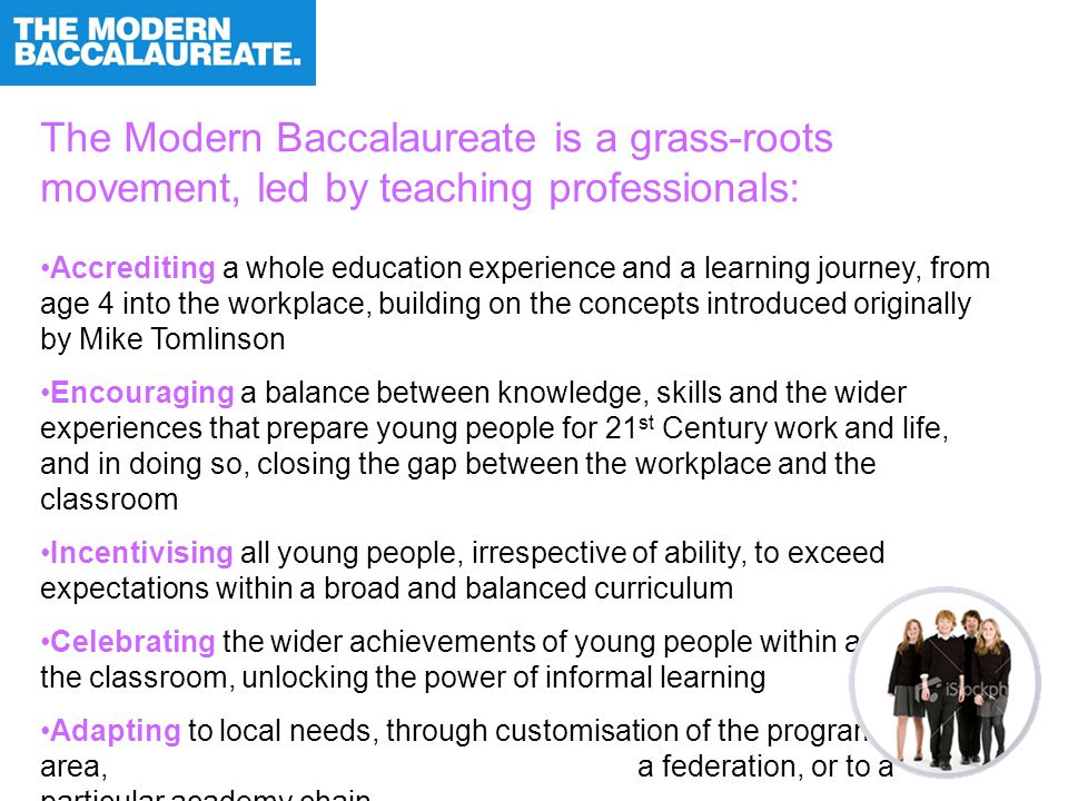 The Modern Baccalaureate is a grass-roots movement, led by teaching professionals: Accrediting a whole education experience and a learning journey, fr
