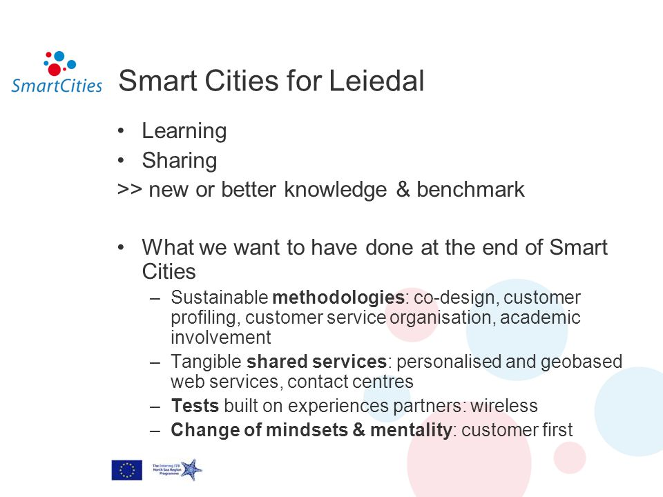 Smart Cities for Leiedal Learning Sharing >> new or better knowledge & benchmark What we want to have done at the end of Smart Cities –Sustainable met