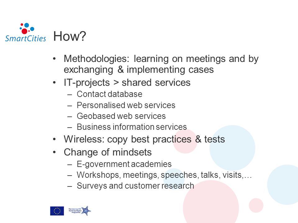 How? Methodologies: learning on meetings and by exchanging & implementing cases IT-projects > shared services –Contact database –Personalised web serv
