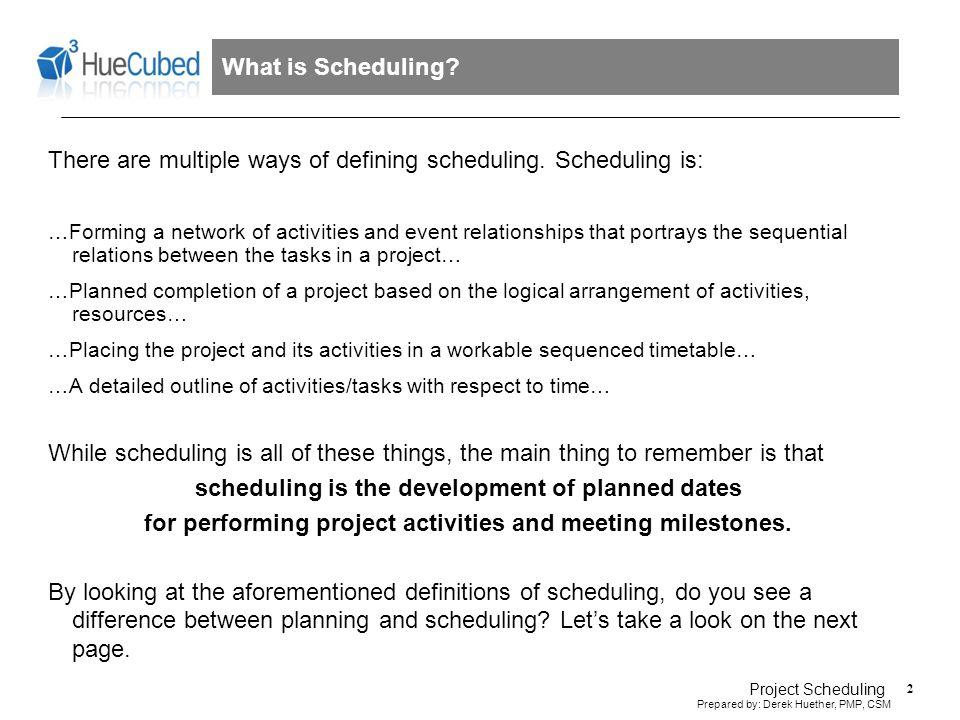 3 Prepared by: Derek Huether, PMP, CSM Project Scheduling Planning vs.