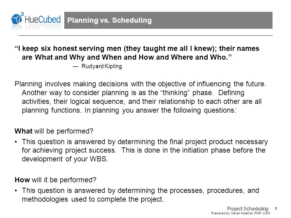 14 Prepared by: Derek Huether, PMP, CSM Project Scheduling Types of Scheduling Dependencies The first type of relationship is called Finish to Start (FS).