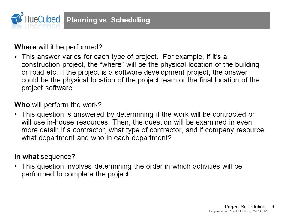 5 Prepared by: Derek Huether, PMP, CSM Project Scheduling Planning vs.