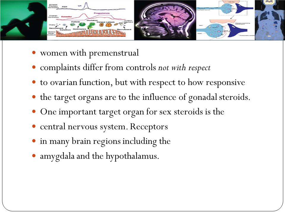 women with premenstrual complaints differ from controls not with respect to ovarian function, but with respect to how responsive the target organs are to the influence of gonadal steroids.