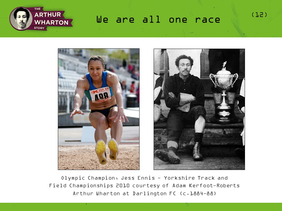 We are all one race (12) Olympic Champion, Jess Ennis - Yorkshire Track and Field Championships 2010 courtesy of Adam Kerfoot-Roberts Arthur Wharton at Darlington FC (c.1884-88)