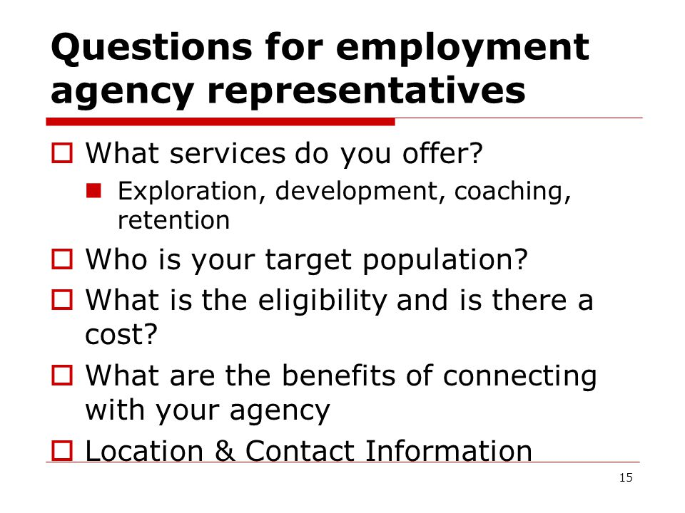 Questions for employment agency representatives  What services do you offer.